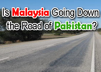 Is Malaysia Going Down the Road of Pakistan?