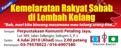 Forum: Kemelaratan Rakyat Sabah di Lembah Kelang; Tempat: Perpustakaan Komuniti Petaling Jaya; Tarikh: 4 Julai 2010 (Ahad); Masa: 2 petang; Pertanyaan: 03-79578022 016-6907580